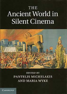ancient world in silent cinema, pantelis michelakis, maria wyke