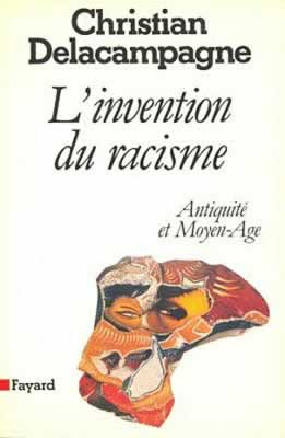 christian delacampgne - invention du racisme